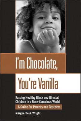 Chocolate, You're Vanilla: Raising Healthy Black and Biracial ...