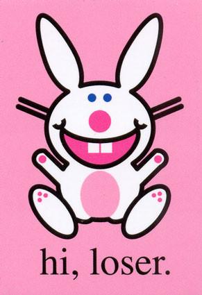 funny bunny. Hi, loser.