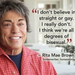 Rite Mae Brown on the sexual spectrum #SheQuotes #Quote #sexuality # ...