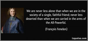 We are never less alone than when we are in the society of a single ...