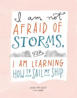 ... of storms, for I am learning how to sail my ship.