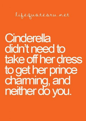 ... off her dress to get her prince charming and neither do you life quote