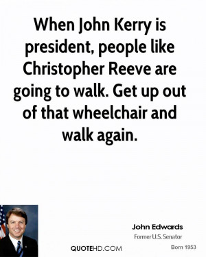 john-edwards-quote-when-john-kerry-is-president-people-like.jpg