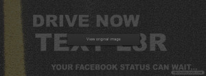 Drive Now Text Later Facebook Covers More Causes Covers for Timeline