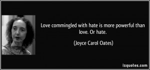 ... commingled with hate is more powerful than love. Or hate. - Joyce