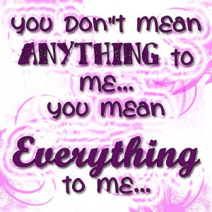 Love Quote: You Mean Everything To Me..