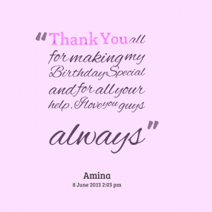 : thank you all for making my birthday special and for all your help ...