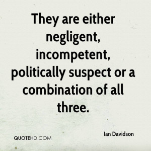 They are either negligent incompetent politically suspect or a