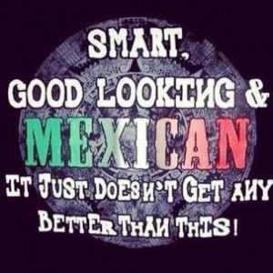 Proud To Be Mexican Quotes. QuotesGram