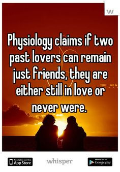 Physiology claims if two past lovers can remain just friends, they are ...