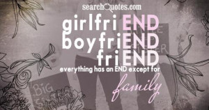 ... , boyfriEND, friEND, everything has an END except for famILY