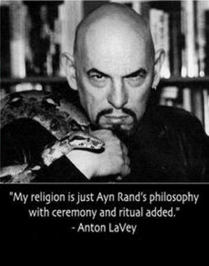 My religion is just Ayn Rand's philosophy with ceremony and ritual ...