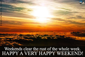 Happy Weekend Quotes Happy a very happy weekend!