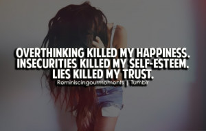 Overthinking killed my happiness. Insecurities killed my self-esteem ...