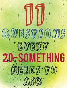 11 Questions Every Twenty-Something Needs to Ask More