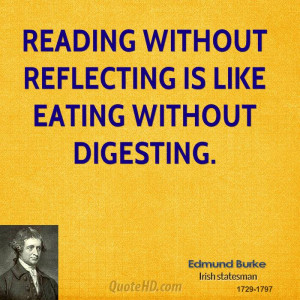 Reading without reflecting is like eating without digesting.