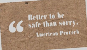 Better To Be Safe Than Sorry - Apology Quote