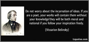 Do not worry about the incarnation of ideas. If you are a poet, your ...