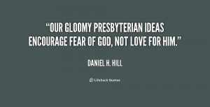Our gloomy Presbyterian ideas encourage fear of God, not love for him ...
