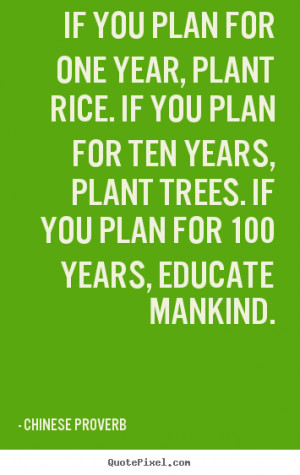 Chinese Proverb picture quotes - If you plan for one year, plant rice ...