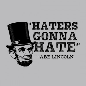Abraham-Lincoln-Haters-Gonna-Hate.jpg