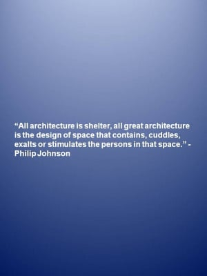 Architecture Quote by Philip Johnson www.nysid.edu