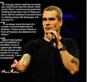 Henry Rollins - If I was gay, there would be no closet, you would...