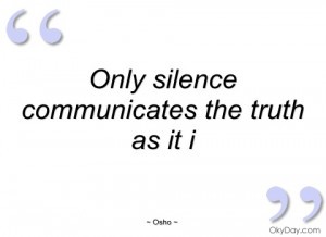 only silence communicates the truth as it osho