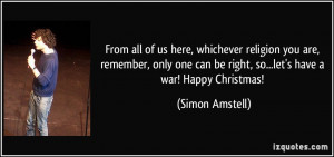 From all of us here, whichever religion you are, remember, only one ...