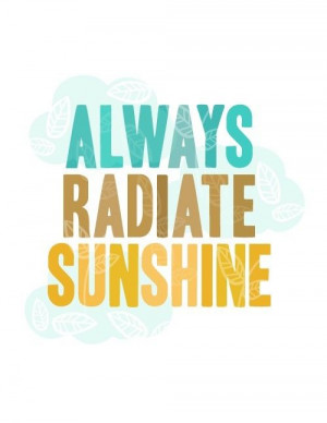 sayings and quotes / Always Radiate Sunshine by erinjaneshop on Etsy