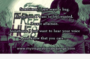 ... just want a hug sometimes i want to feel wanted i want affection