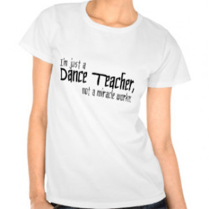 Funny Dance Teacher Gifts - Shirts, Posters, Art, & more Gift Ideas