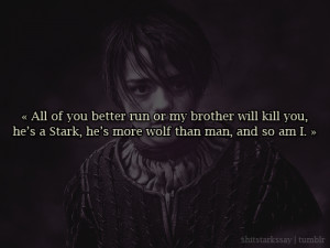 ... Stark, he's more wolf than man, and so am I.Arya Stark, A Clash of