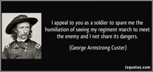 to you as a soldier to spare me the humiliation of seeing my regiment ...
