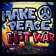 Make peace not war More