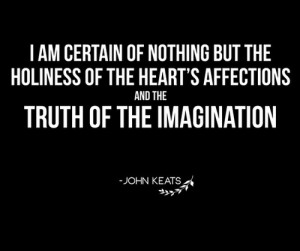am certain of nothing but the Holiness of the Heart's affections and ...
