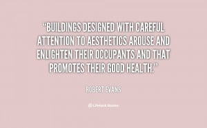 Buildings designed with careful attention to aesthetics arouse and ...