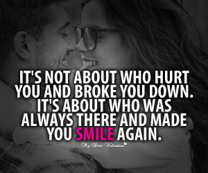 Deep Love Quotes - It's not about who hurt you and broke you down