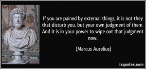 ... it is in your power to wipe out that judgment now. - Marcus Aurelius