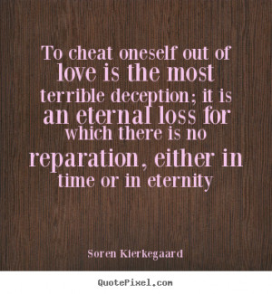 Soren Kierkegaard picture quotes - To cheat oneself out of love is the ...