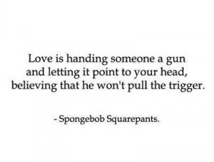 gun, love, not spongebob, quote, spongebob
