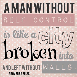 man without self control is like a city broken into and left without ...