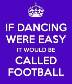 if dance was easy it would be called football | IF DANCING WERE EASY ...