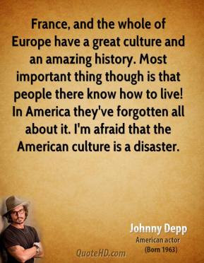 Johnny Depp - France, and the whole of Europe have a great culture and ...