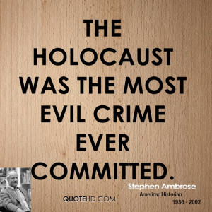 The Holocaust was the most evil crime ever committed.