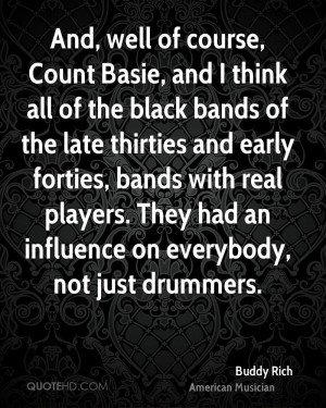 , and I think all of the black bands of the late thirties and early ...