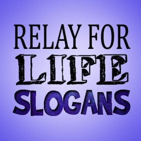 ... against cancer. Here is a list of relay for life slogans and sayings