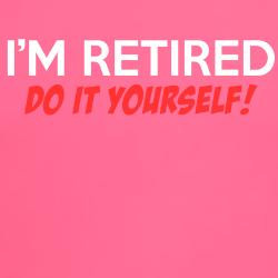 im_retired_do_it_yourself_tee.jpg?color=Pink&height=250&width=250 ...