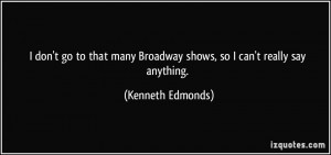 Dont Go To That Many Broadway Shows So I Cant Really Say Anything