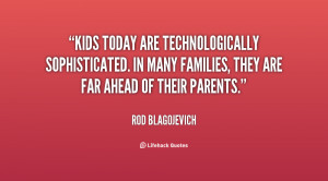 Kids today are technologically sophisticated. In many families, they ...